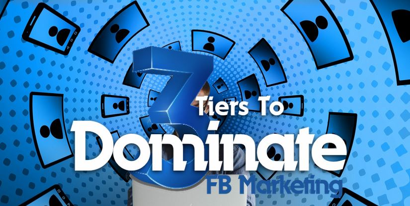 3 Tiers to Dominate FB Marketing